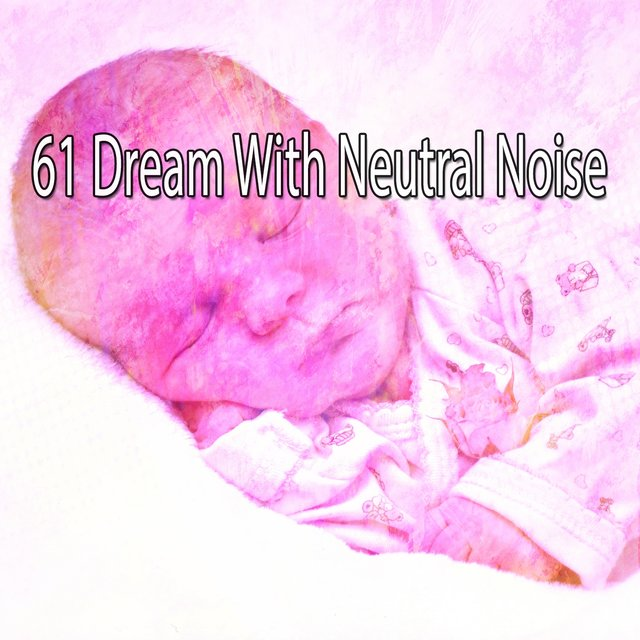 61 Dream with Neutral Noise