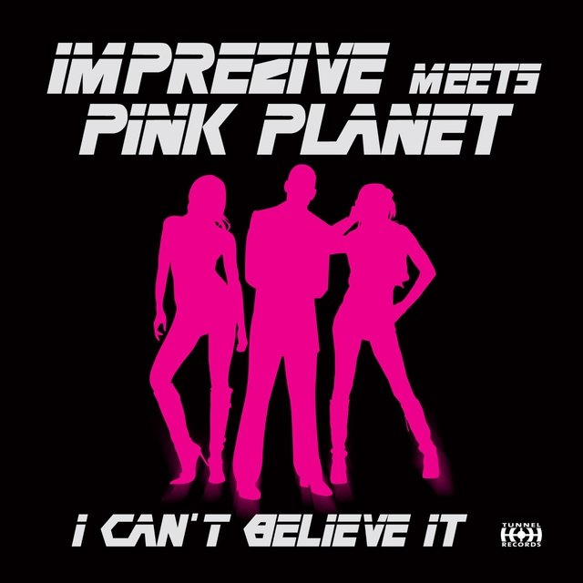 I Can't Believe It (Imprezive Meets Pink Planet)