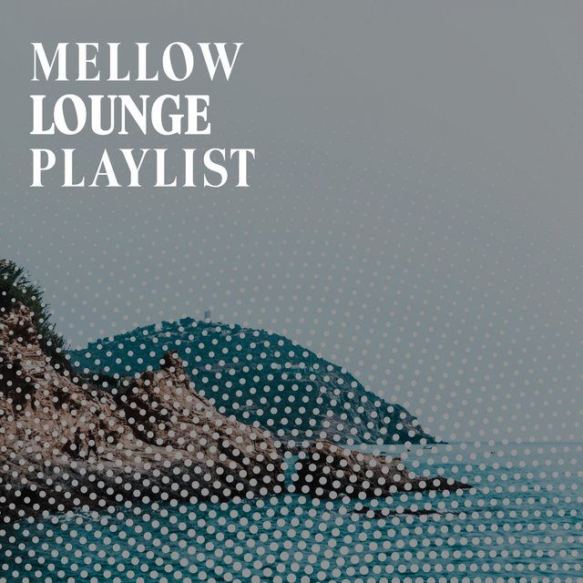 Mellow Lounge Playlist