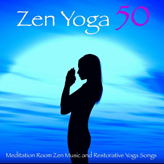 Zen Yoga 50 – Meditation Room Zen Music and Restorative Yoga Songs