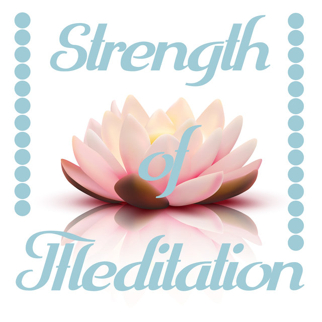 Strength of Meditation - New Age Collection for Inner Harmony, Meditation Music Zone, Mindfulness Tracks for Meditation, Calm, Deep Meditation, Relaxing Music Therapy