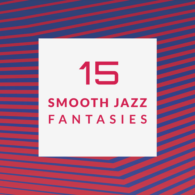 15 Smooth Jazz Fantasies: 2020 Most Recent Instrumental Jazz Music Mix