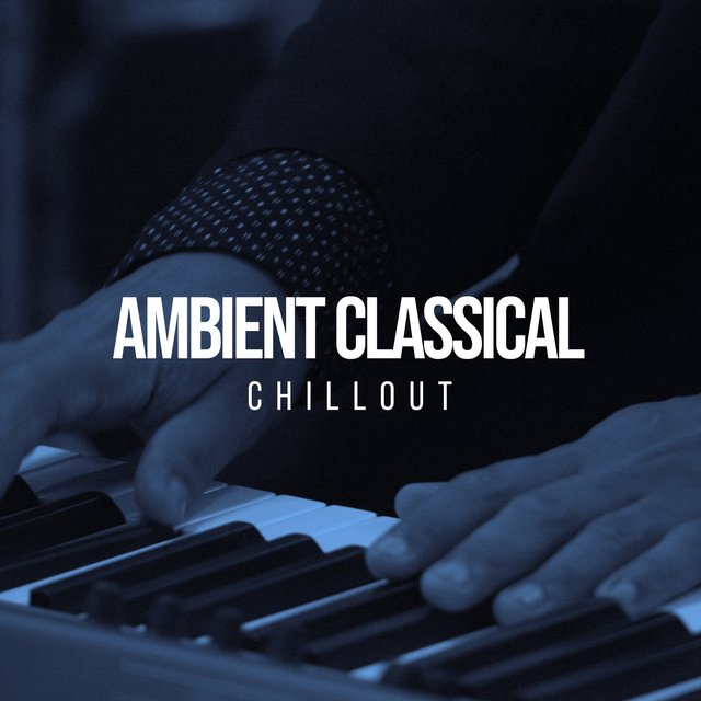 Ambient Classical Piano Chillout