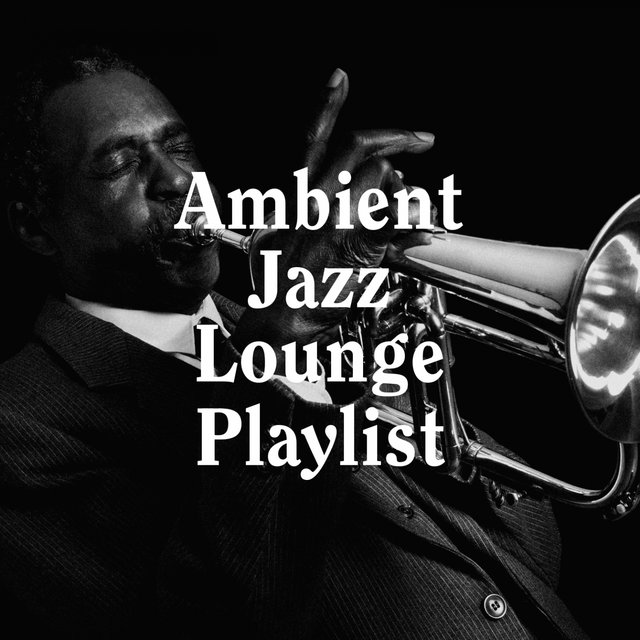 Ambient Jazz Lounge Playlist