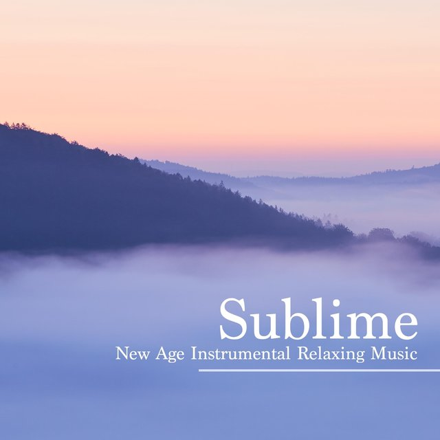 Sublime - New Age Instrumental Relaxing Music, Get Ready for Meditation, Yoga, Sleep and Spa