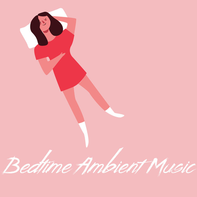 Bedtime Ambient Music – 15 Songs that'll Help You Rest and Sleep