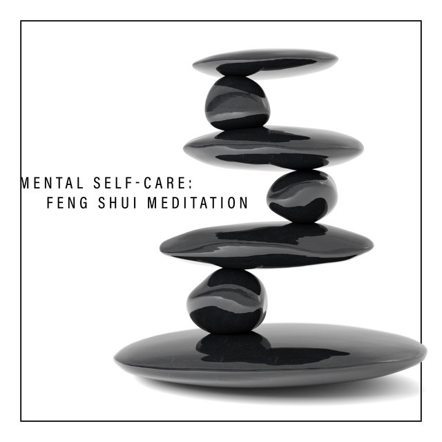 Mental Self-Care: Feng Shui Meditation