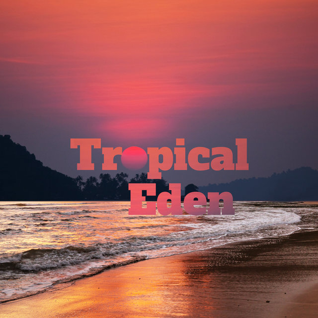 Tropical Eden - Paradise Chillout Music for Rest and Recreation