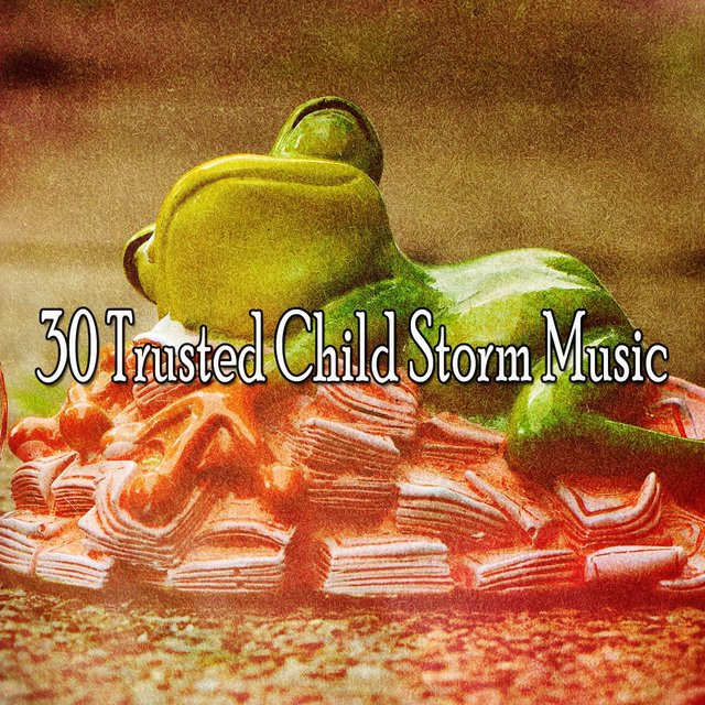 30 Trusted Child Storm Music