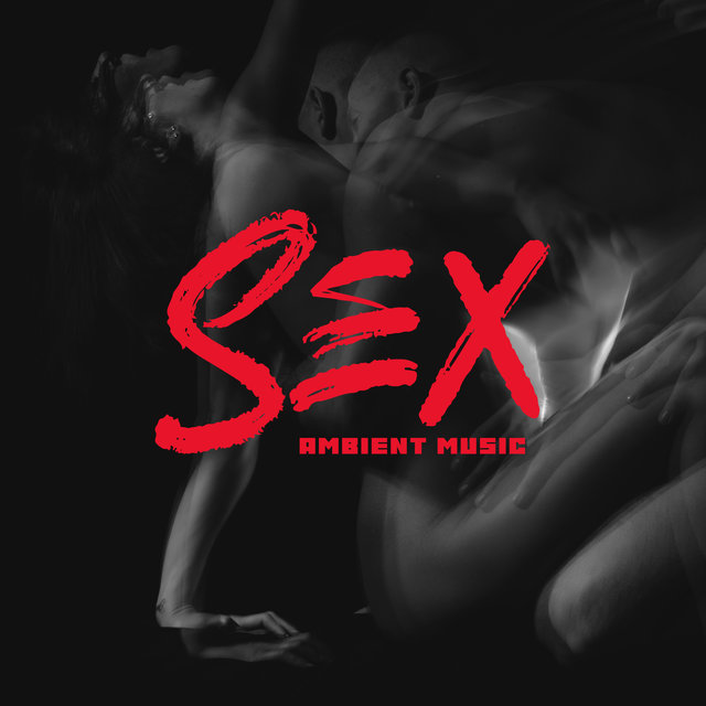 Sex Ambient Music: Hot Songs for Sex, Passionate Making Love, Erotic Tantric Massage, Sexual Pleasures
