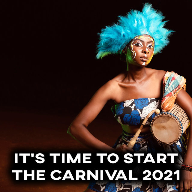 It's Time to Start the Carnival 2021 - Feel the Energetic and Latin Chillout Rhythms