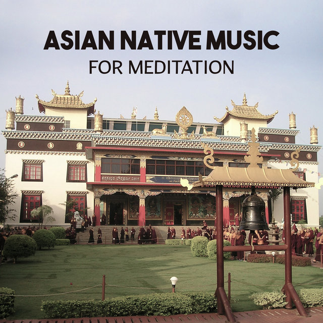 Asian Native Music for Meditation - Songs for Zen Meditation and Chakra Balance, Natural Healing Sounds to Classical Yoga
