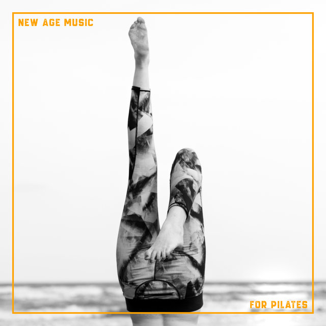 New Age Music for Pilates - Relax Your Muscles and Clear Your Mind with Daily Stretching Training, Yoga Practice, Reflections, Think Positive, Feel Better, Pain Relief, Train Mind