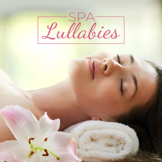 Spa Lullabies – Soothing Music, which in a Subtle Way will allow You to Completely Relax, Unwind Your Tired Body, Chill Out, Rest and Sleep