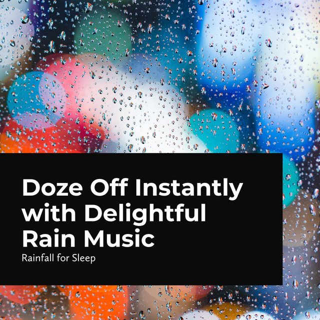 Doze Off Instantly with Delightful Rain Music