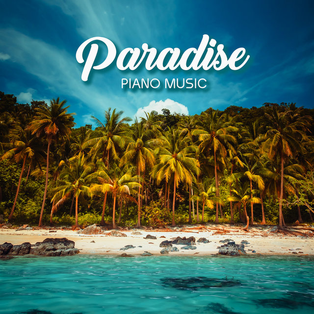 Paradise Piano Music: Rest, Gather Strength and Relax with the Sounds of Nature and Calm Piano Music