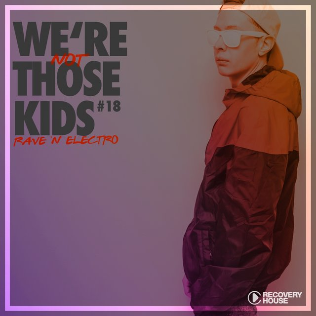 We're Not Those Kids, Pt. 18 (Rave 'N' Electro)