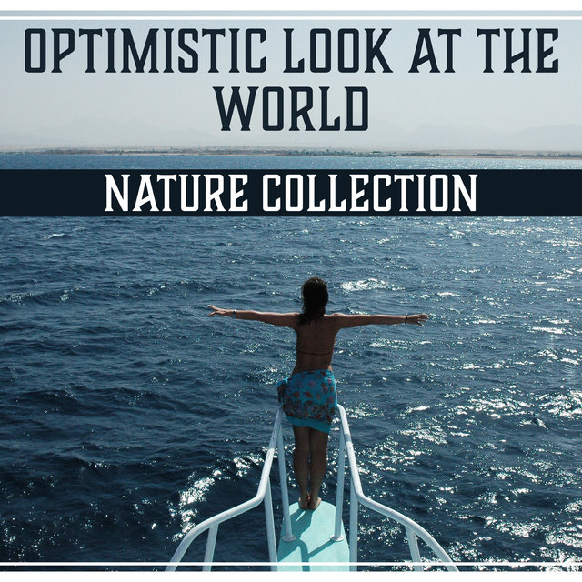 Optimistic Look at the World: Nature Collection – Soothing Music, Positive Thinking, Feel Good, Peace of Mind, Relaxation, Health Therapy