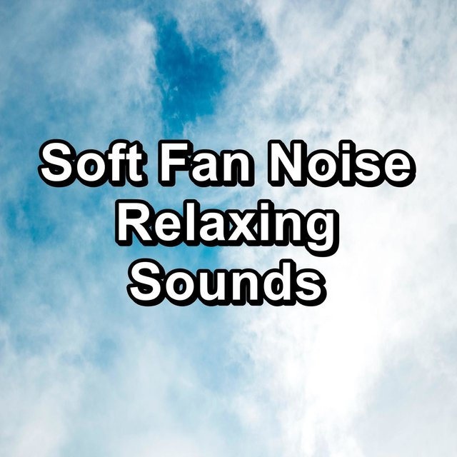 Soft Fan Noise Relaxing Sounds
