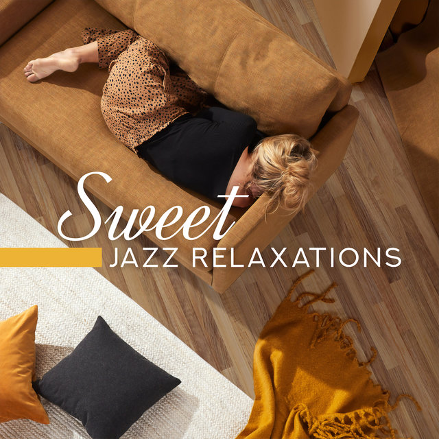 Sweet Jazz Relaxations: Collection of 2019 Most Relaxing Smooth Instrumental Jazz, Music Perfect for Lazy Morning, Rest After Work, Calming Down, Good Sleep