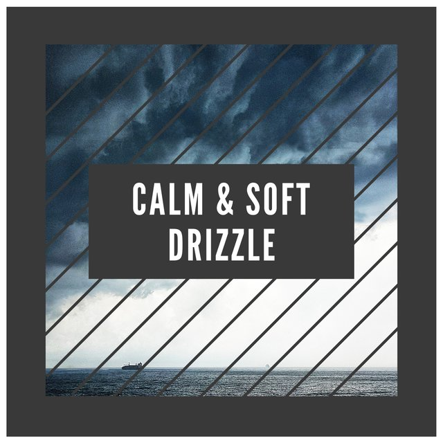 #Calm & Soft Drizzle