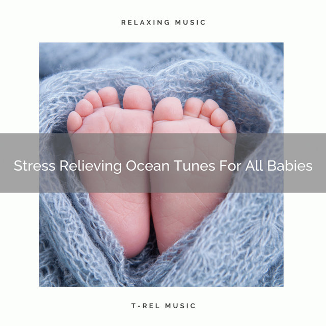 Stress Relieving Ocean Tunes For All Babies