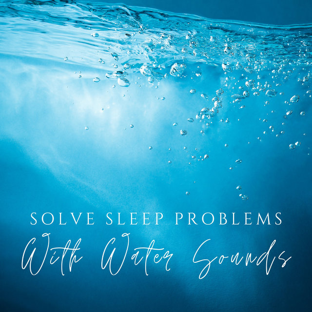 Solve Sleep Problems with Water Sounds (Nature Music to Sleep Deeply and Healthy (Rain, Ocean, River Sounds))