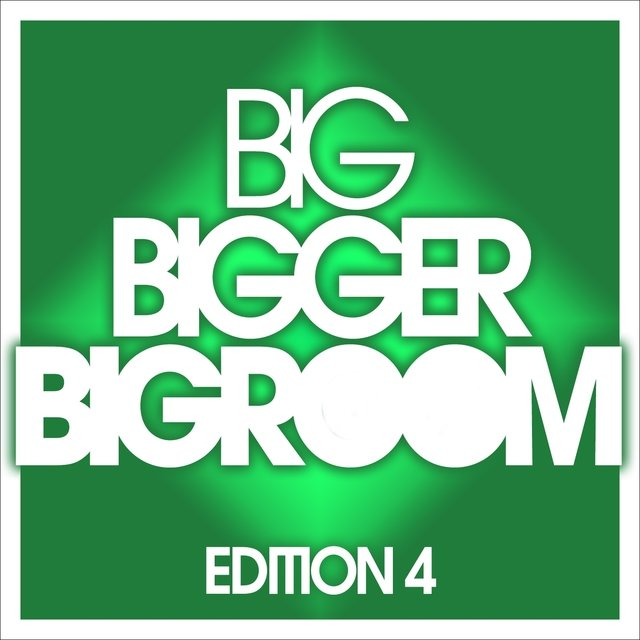 Big, Bigger, Bigroom - Edition 4