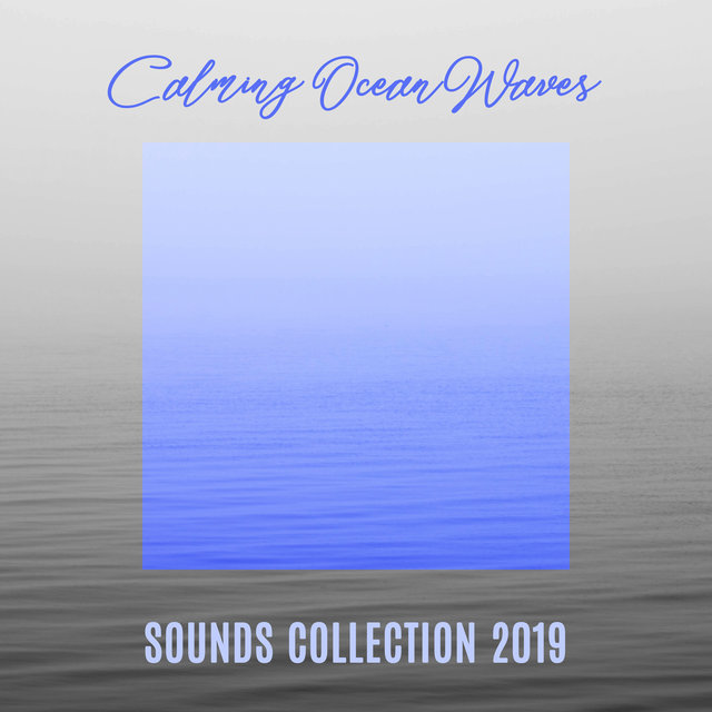 Calming Ocean Waves Sounds Collection 2019