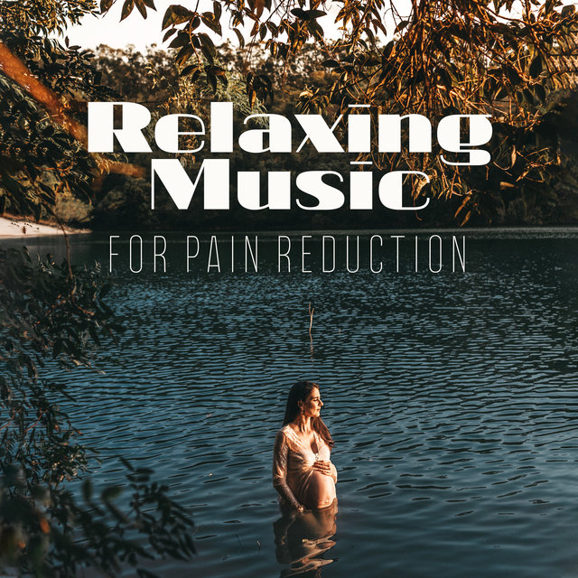 Relaxing Music for Pain Reduction: 15 New Age Songs Perfect for Reducing Pain Future Mom During Pregnancy, Calm Down, Pregnancy Music 2019