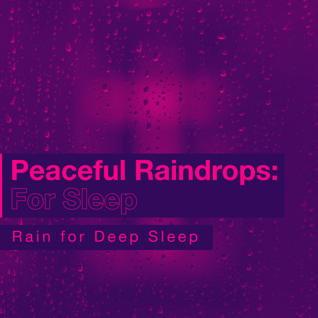 Peaceful Raindrops: For Sleep