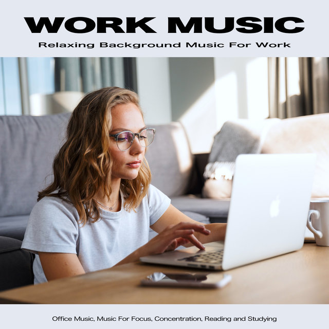 Work Music: Relaxing Background Music For Work, Office Music, Music For Focus, Concentration, Reading and Studying
