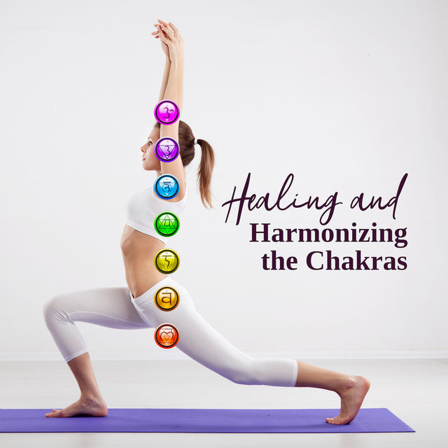 Healing and Harmonizing the Chakras – 15 Tracks for Meditation to Help You Heal, Cleanse and Balance Your Chakras