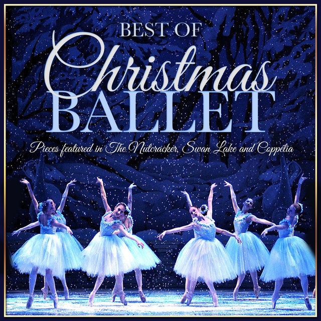 Best of Christmas Ballet - Pieces Featured in the Nutcracker, Swan Lake and Coppélia