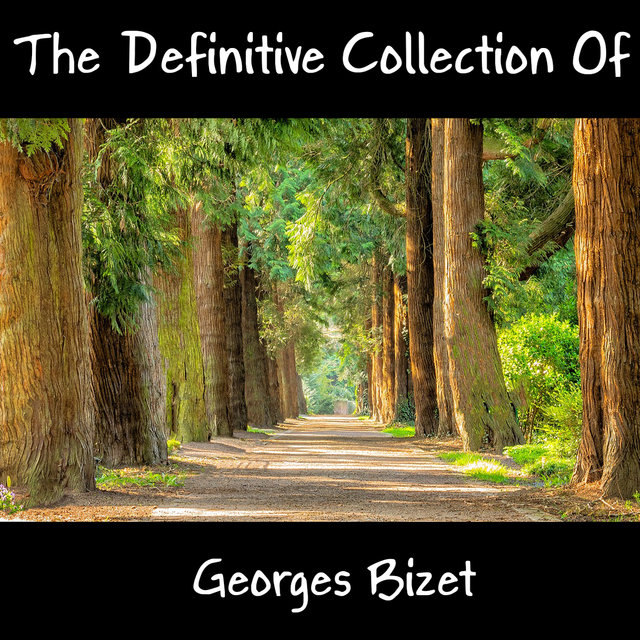 The Definitive Collection Of Georges Bizet