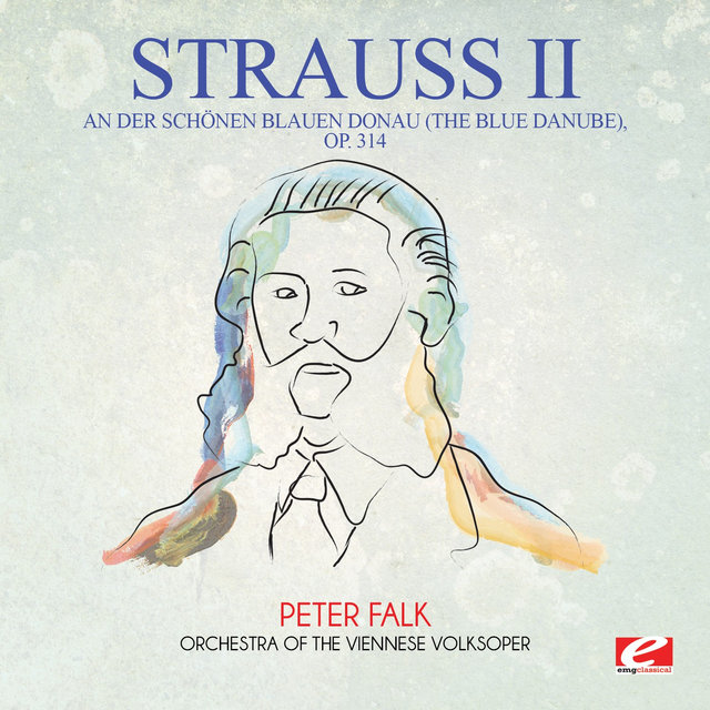Strauss: An der schönen blauen Donau (The Blue Danube), Op. 314 (Digitally Remastered)