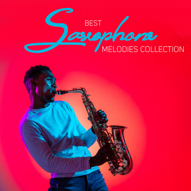 Best Saxophone Melodies Collection: Relaxing Rhythms of Saxophone, Instrumental Jazz Music, Only Relax