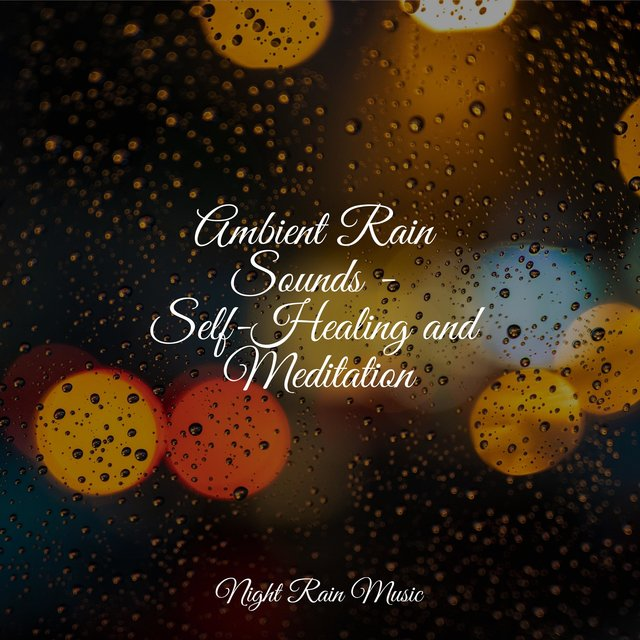 Ambient Rain Sounds - Self-Healing and Meditation