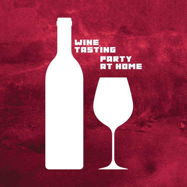 Wine Tasting Party at Home: Music for Friendly and Family Gatherings over Wine