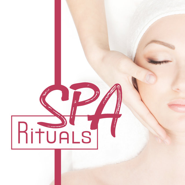 Spa Rituals: Music for Body Care, Bathing, Massage, Peeling, Relaxation Treatments