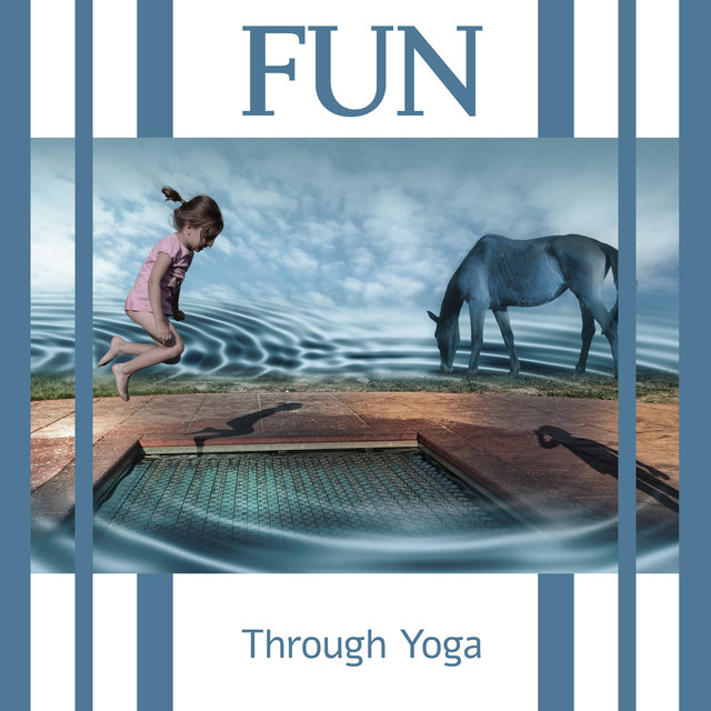Fun Through Yoga - Collection of Yoga Music, Stretching Exercises for Children, Learning Through Play, Balancing, Way to Boredom at Home