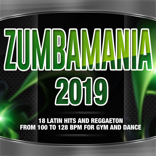 Zumbamania 2019 - Latin Hits And Reggaeton From 100 To 128 BPM For Gym And Dance