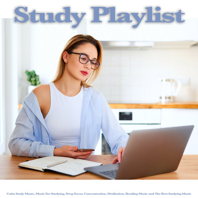 Study Playlist: Calm Study Music, Music For Studying, Deep Focus, Concentration, Meditation, Reading Music and The Best Studying Music