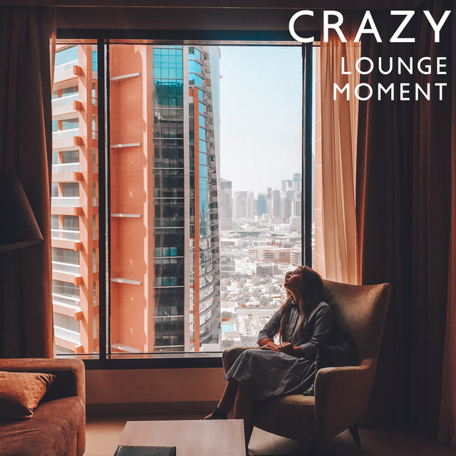 Crazy Lounge Moment – EDM Party Compilation for Wonderful Fun