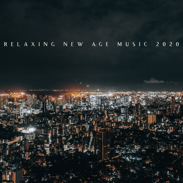 Relaxing New Age Music 2020 - Collection of Mesmerizing Soundscapes Ideal for Sleep, Rest, Meditation and Yoga