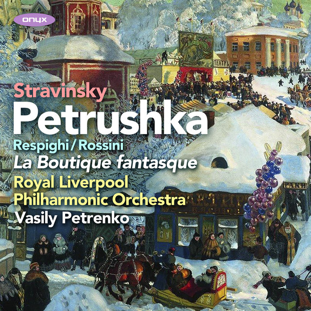 Stravinsky: Petrushka, Rossini/Respighi: La Boutique Fantasque