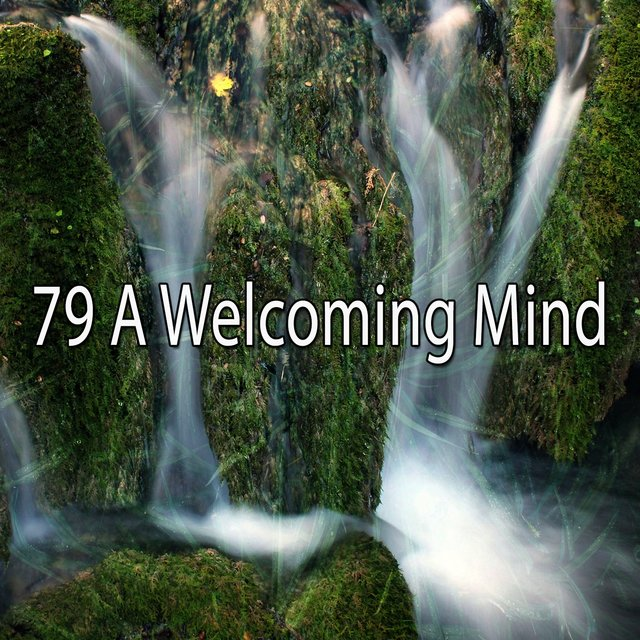 79 A Welcoming Mind
