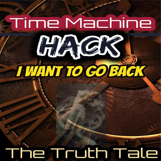 Time Machine Hack, I Want to Go Back