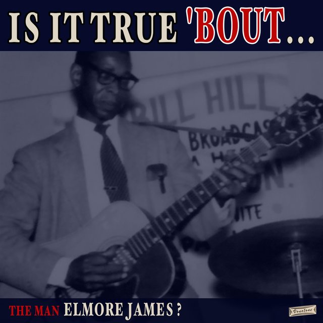 Is it True 'Bout the Man Elmore James?