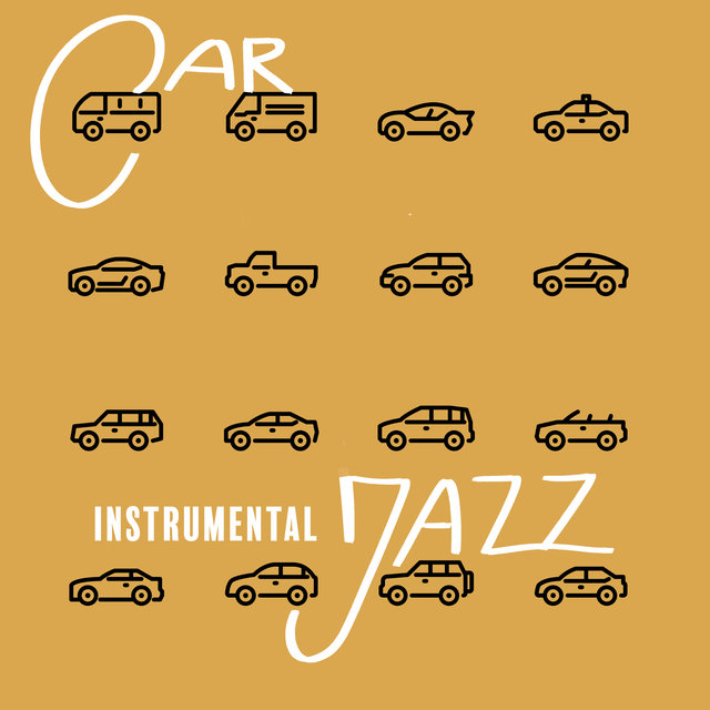 Car Instrumental Jazz: On The Way To Work, Holiday Trip, Way To The Store, Business Trip - Music to Listen to While Driving